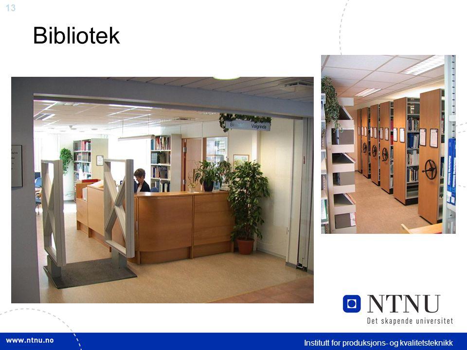 13 Bibliotek Institutt for produksjons- og kvalitetsteknikk