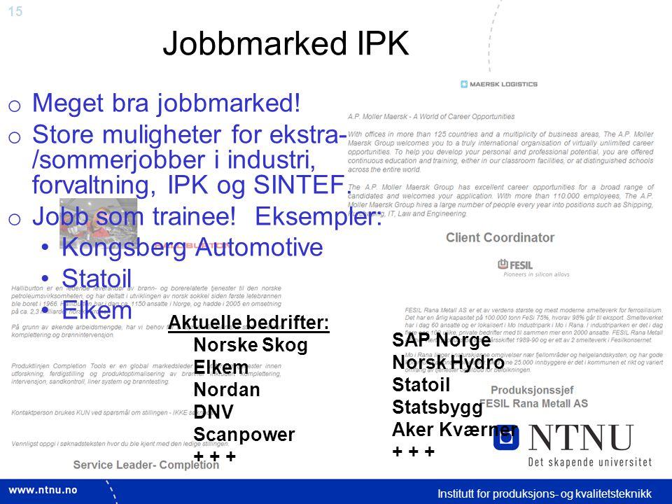 15 Institutt for produksjons- og kvalitetsteknikk Jobbmarked IPK o Meget bra jobbmarked.