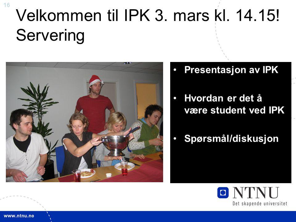 16 Velkommen til IPK 3.mars kl. 14.15.