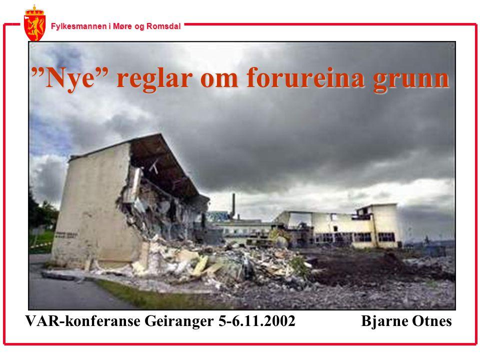 """Fylkesmannen i Møre og Romsdal """"Nye"""" reglar om forureina grunn VAR-konferanse Geiranger 5-6.11.2002Bjarne Otnes"""