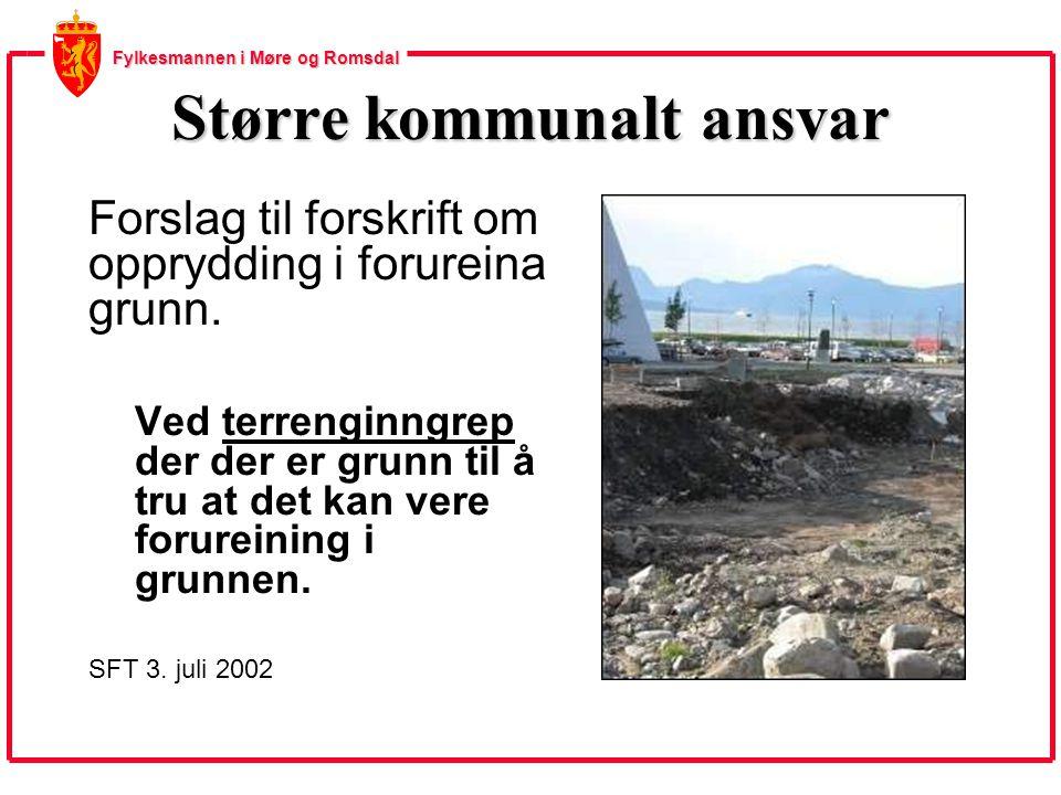 Fylkesmannen i Møre og Romsdal Større kommunalt ansvar Forslag til forskrift om opprydding i forureina grunn. Ved terrenginngrep der der er grunn til