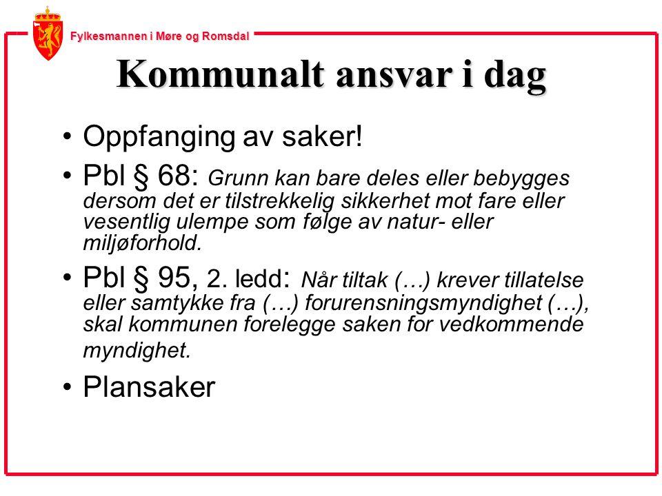 Fylkesmannen i Møre og Romsdal Kommunalt ansvar i dag Oppfanging av saker! Pbl § 68: Grunn kan bare deles eller bebygges dersom det er tilstrekkelig s