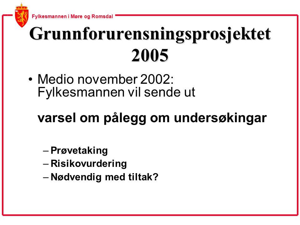 Fylkesmannen i Møre og Romsdal Grunnforurensningsprosjektet 2005 Medio november 2002: Fylkesmannen vil sende ut varsel om pålegg om undersøkingar –Prøvetaking –Risikovurdering –Nødvendig med tiltak