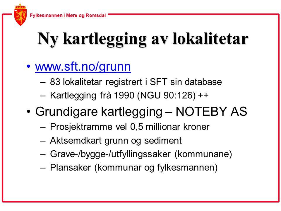 Fylkesmannen i Møre og Romsdal Ny kartlegging av lokalitetar www.sft.no/grunn – 83 lokalitetar registrert i SFT sin database – Kartlegging frå 1990 (NGU 90:126) ++ Grundigare kartlegging – NOTEBY AS – Prosjektramme vel 0,5 millionar kroner – Aktsemdkart grunn og sediment – Grave-/bygge-/utfyllingssaker (kommunane) – Plansaker (kommunar og fylkesmannen)