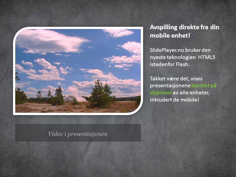 Video i presentasjonen Avspilling direkte fra din mobile enhet! SlidePlayer.no bruker den nyeste teknologien HTML5 istedenfor Flash. Takket være det,