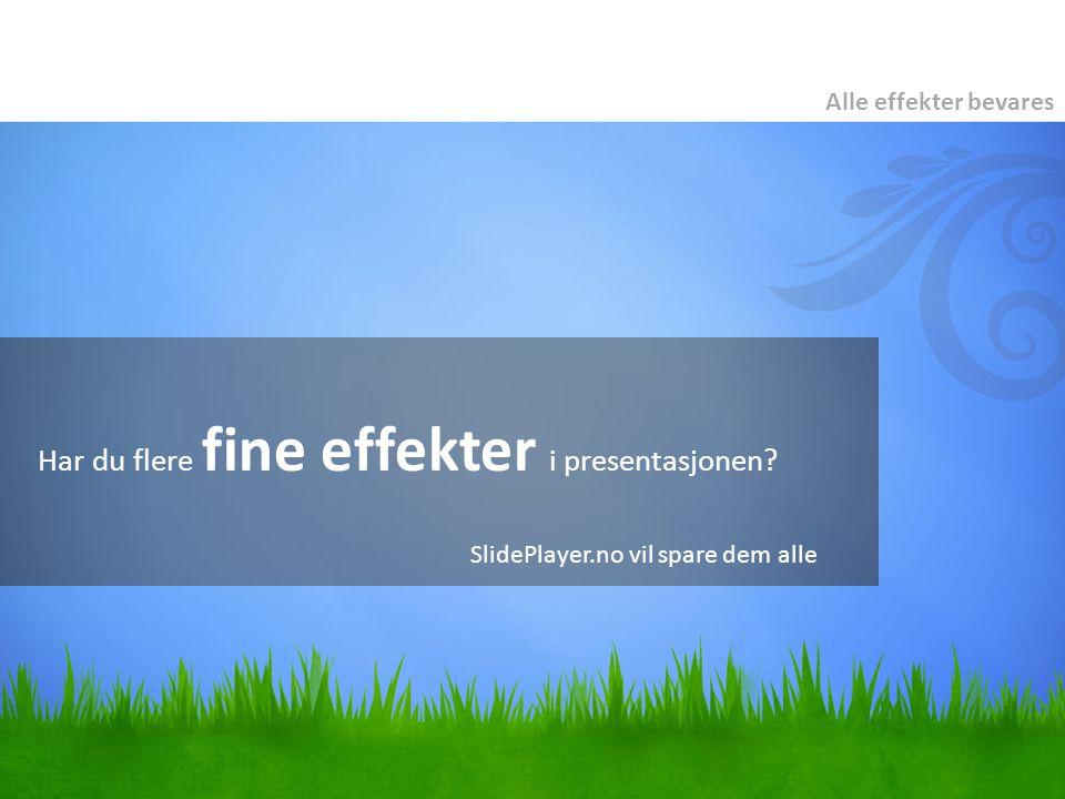Har du flere fine effekter i presentasjonen? Alle effekter bevares SlidePlayer.no vil spare dem alle