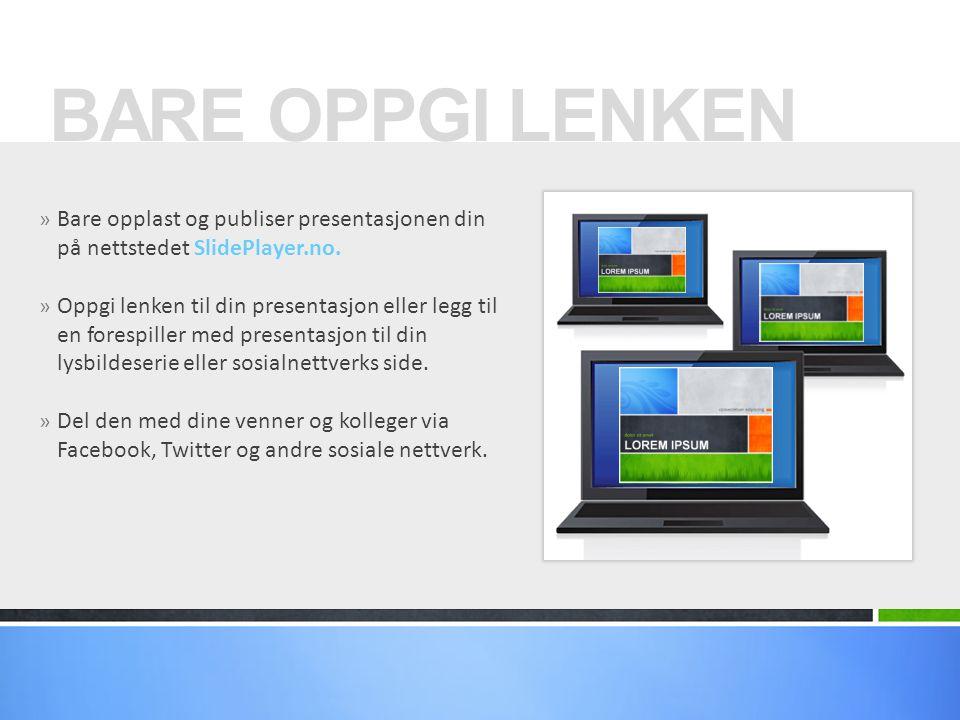 » Bare opplast og publiser presentasjonen din på nettstedet SlidePlayer.no. » Oppgi lenken til din presentasjon eller legg til en forespiller med pres