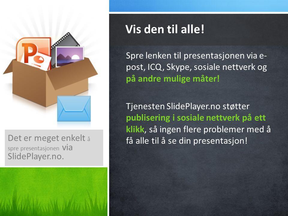 Spre lenken til presentasjonen via e- post, ICQ, Skype, sosiale nettverk og på andre mulige måter! Tjenesten SlidePlayer.no støtter publisering i sosi