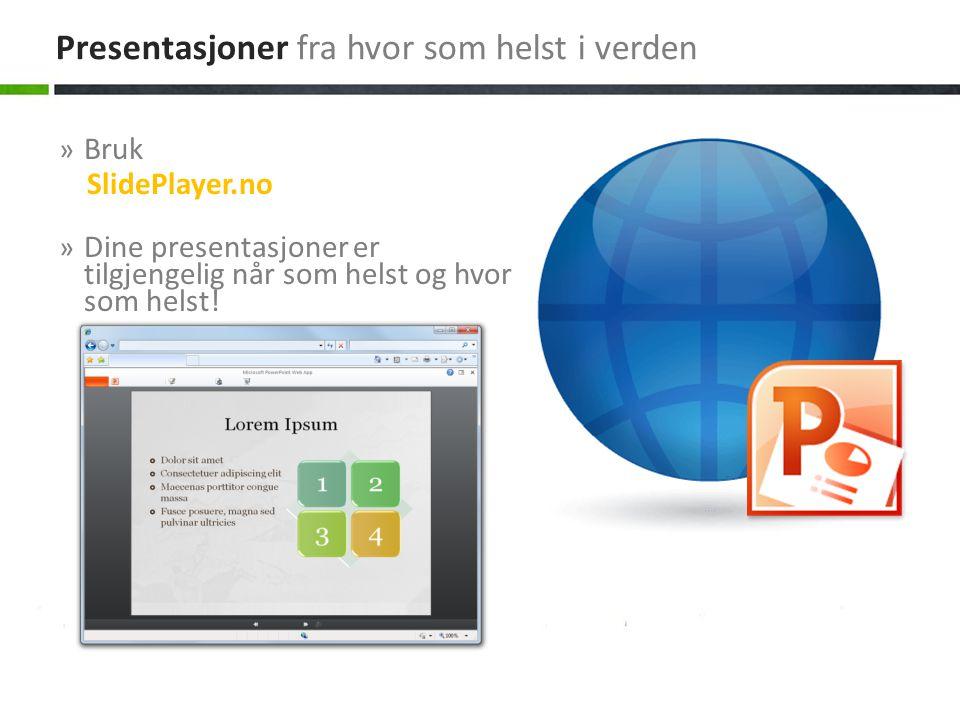 » Bruk SlidePlayer.no » Dine presentasjoner er tilgjengelig når som helst og hvor som helst! Presentasjoner fra hvor som helst i verden