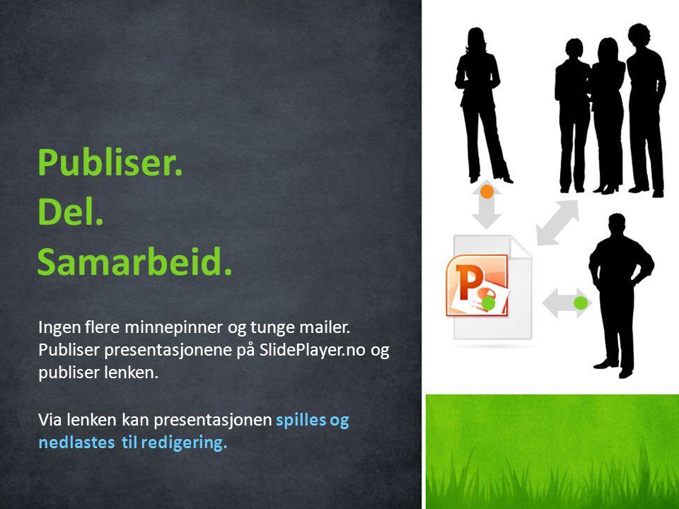 Ingen flere minnepinner og tunge mailer. Publiser presentasjonene på SlidePlayer.no og publiser lenken. Via lenken kan presentasjonen spilles og nedla