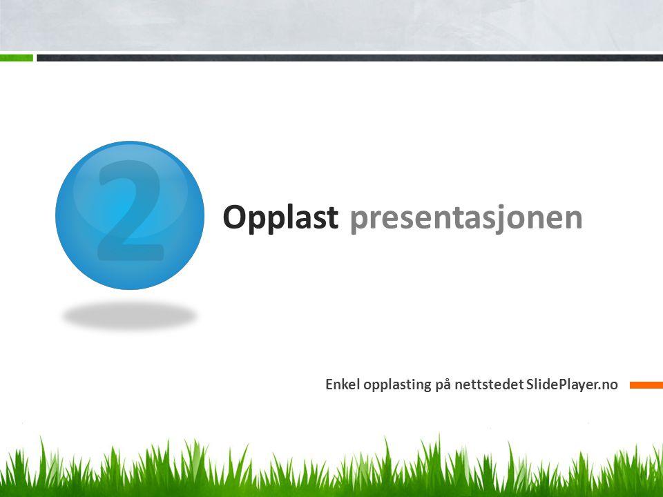 2 Opplast presentasjonen Enkel opplasting på nettstedet SlidePlayer.no
