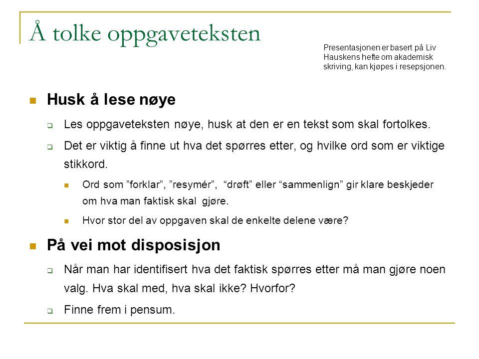Å tolke oppgaveteksten  Husk å lese nøye  Les oppgaveteksten nøye, husk at den er en tekst som skal fortolkes.  Det er viktig å finne ut hva det sp