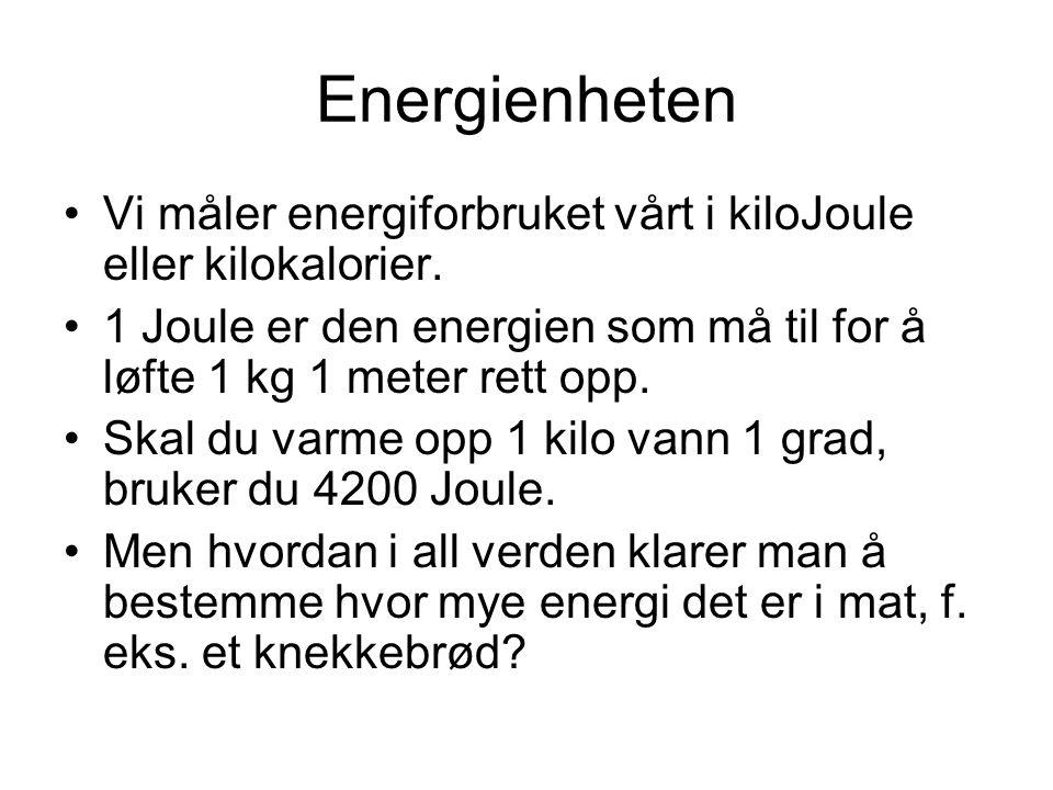 Energienheten •Vi måler energiforbruket vårt i kiloJoule eller kilokalorier. •1 Joule er den energien som må til for å løfte 1 kg 1 meter rett opp. •S