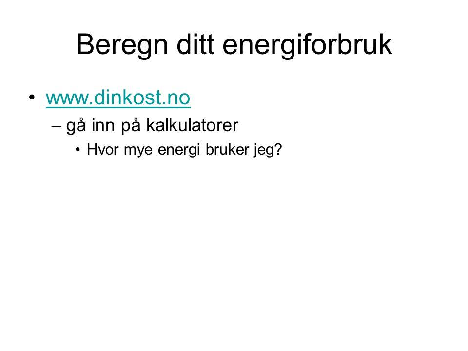 Beregn ditt energiforbruk •www.dinkost.nowww.dinkost.no –gå inn på kalkulatorer •Hvor mye energi bruker jeg?
