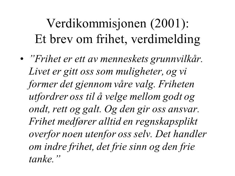 """Verdikommisjonen (2001): Et brev om frihet, verdimelding •""""Frihet er ett av menneskets grunnvilkår. Livet er gitt oss som muligheter, og vi former det"""