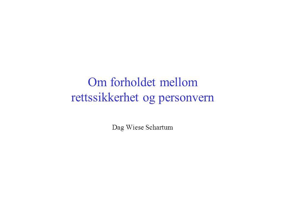 Om forholdet mellom rettssikkerhet og personvern Dag Wiese Schartum