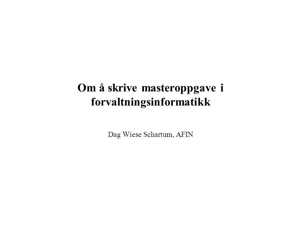 Om å skrive masteroppgave i forvaltningsinformatikk Dag Wiese Schartum, AFIN