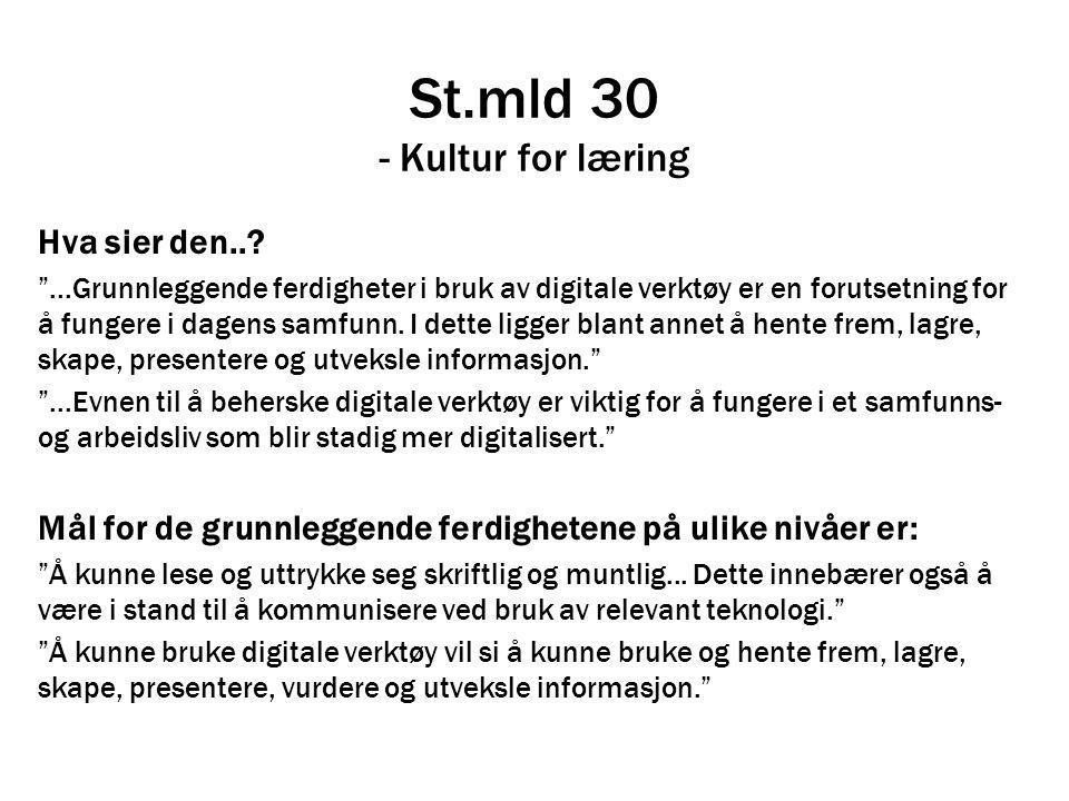 """St.mld 30 - Kultur for læring Hva sier den..? """"...Grunnleggende ferdigheter i bruk av digitale verktøy er en forutsetning for å fungere i dagens samfu"""