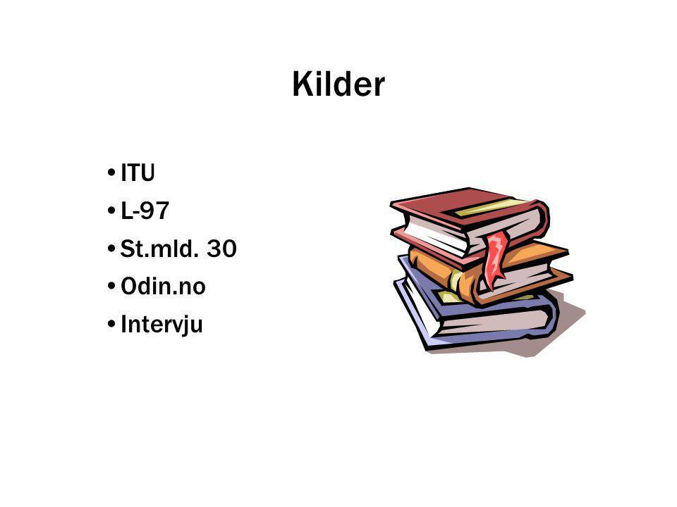 Kilder •ITU •L-97 •St.mld. 30 •Odin.no •Intervju