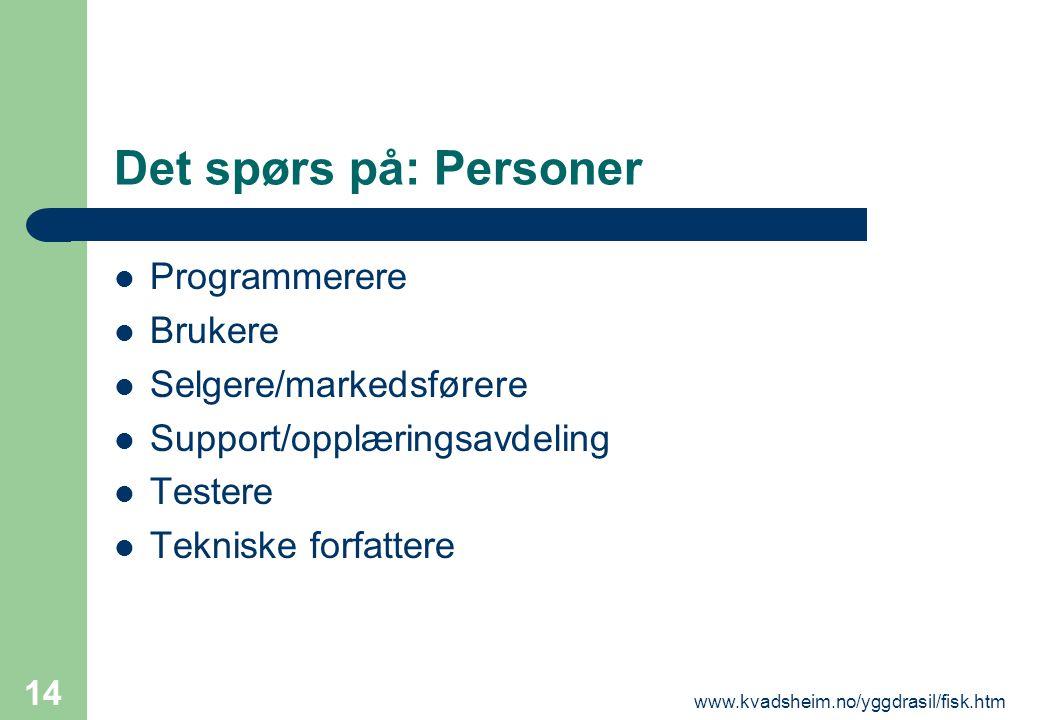 www.kvadsheim.no/yggdrasil/fisk.htm 14 Det spørs på: Personer  Programmerere  Brukere  Selgere/markedsførere  Support/opplæringsavdeling  Testere