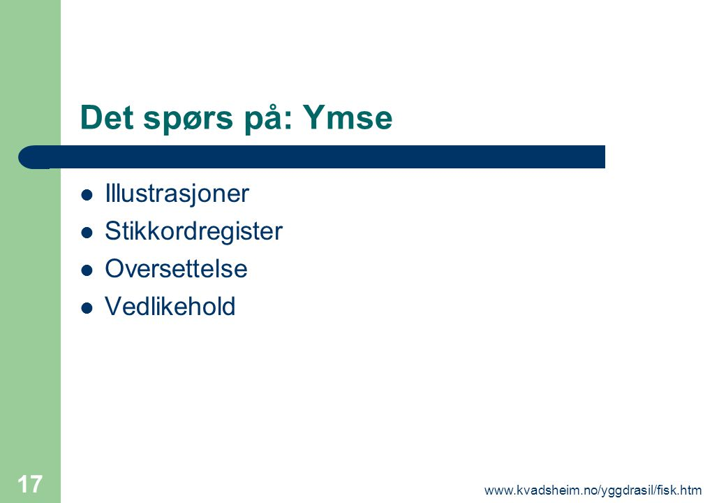 www.kvadsheim.no/yggdrasil/fisk.htm 17 Det spørs på: Ymse  Illustrasjoner  Stikkordregister  Oversettelse  Vedlikehold