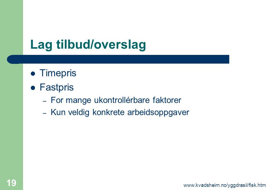 www.kvadsheim.no/yggdrasil/fisk.htm 19 Lag tilbud/overslag  Timepris  Fastpris – For mange ukontrollérbare faktorer – Kun veldig konkrete arbeidsopp