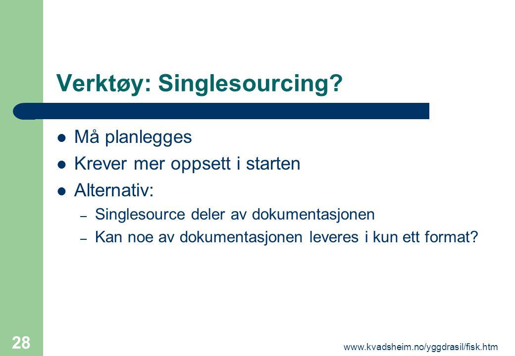 www.kvadsheim.no/yggdrasil/fisk.htm 28 Verktøy: Singlesourcing?  Må planlegges  Krever mer oppsett i starten  Alternativ: – Singlesource deler av d