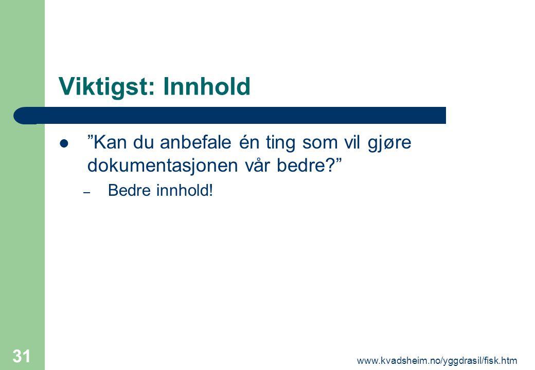 """www.kvadsheim.no/yggdrasil/fisk.htm 31 Viktigst: Innhold  """"Kan du anbefale én ting som vil gjøre dokumentasjonen vår bedre?"""" – Bedre innhold!"""
