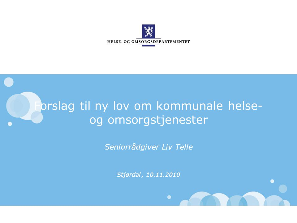 Forslag til ny lov om kommunale helse- og omsorgstjenester Seniorrådgiver Liv Telle Stjørdal, 10.11.2010