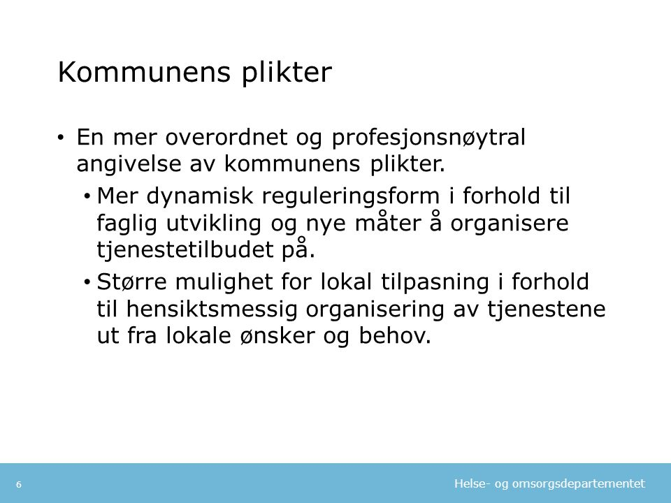 Helse- og omsorgsdepartementet Kommunens plikter • En mer overordnet og profesjonsnøytral angivelse av kommunens plikter.