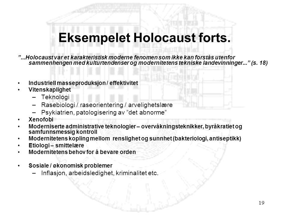 """19 Eksempelet Holocaust forts. """"...Holocaust var et karakteristisk moderne fenomen som ikke kan forstås utenfor sammenhengen med kulturtendenser og mo"""