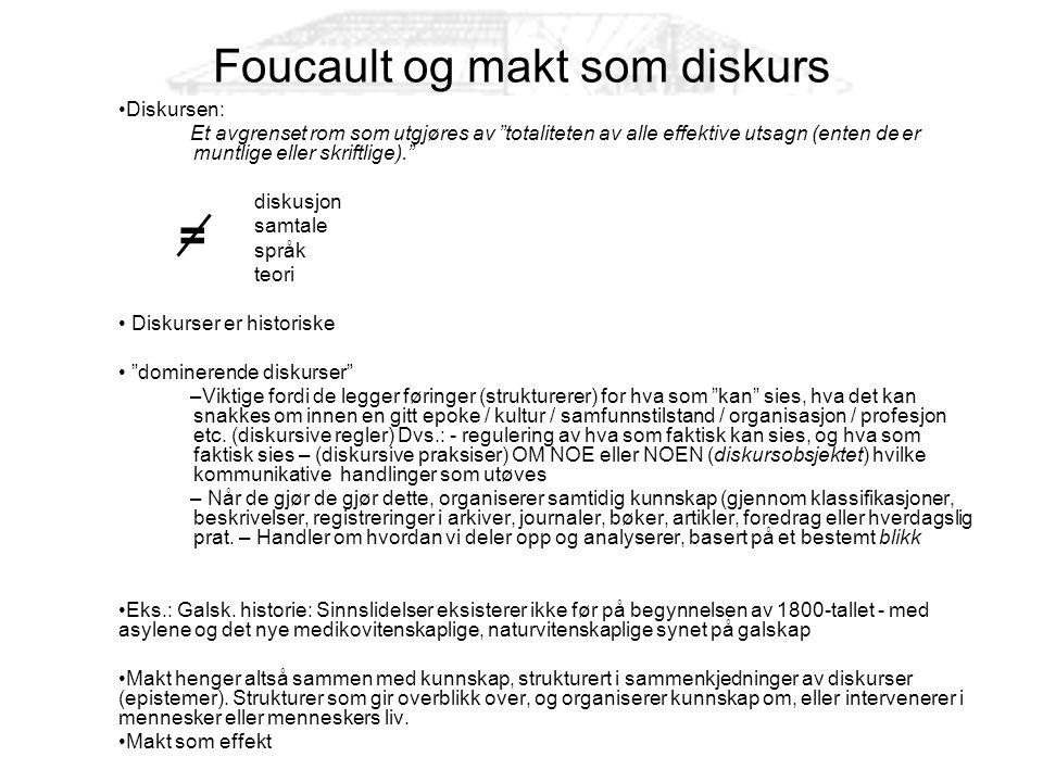 """21 Foucault og makt som diskurs •Diskursen: Et avgrenset rom som utgjøres av """"totaliteten av alle effektive utsagn (enten de er muntlige eller skriftl"""