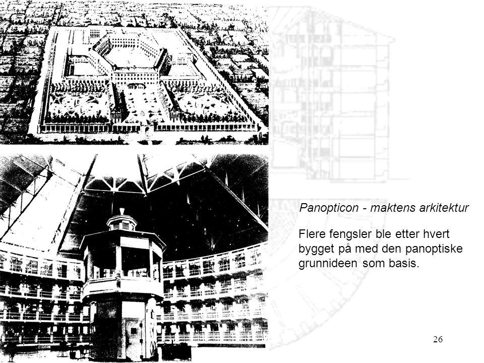 26 Panopticon - maktens arkitektur Flere fengsler ble etter hvert bygget på med den panoptiske grunnideen som basis.