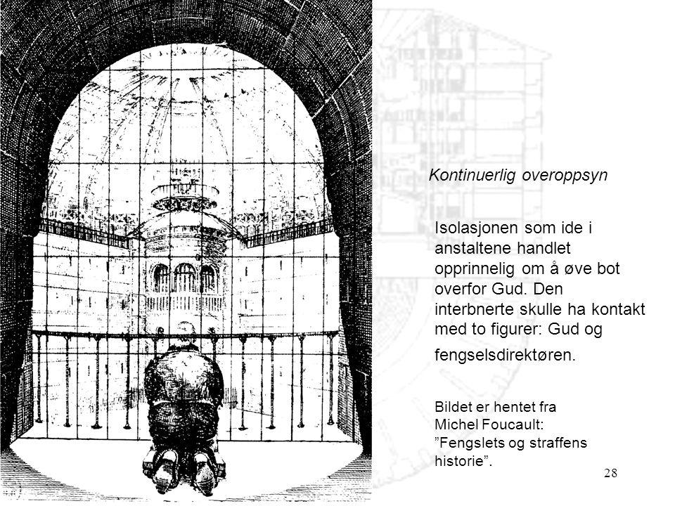 28 Kontinuerlig overoppsyn Isolasjonen som ide i anstaltene handlet opprinnelig om å øve bot overfor Gud. Den interbnerte skulle ha kontakt med to fig