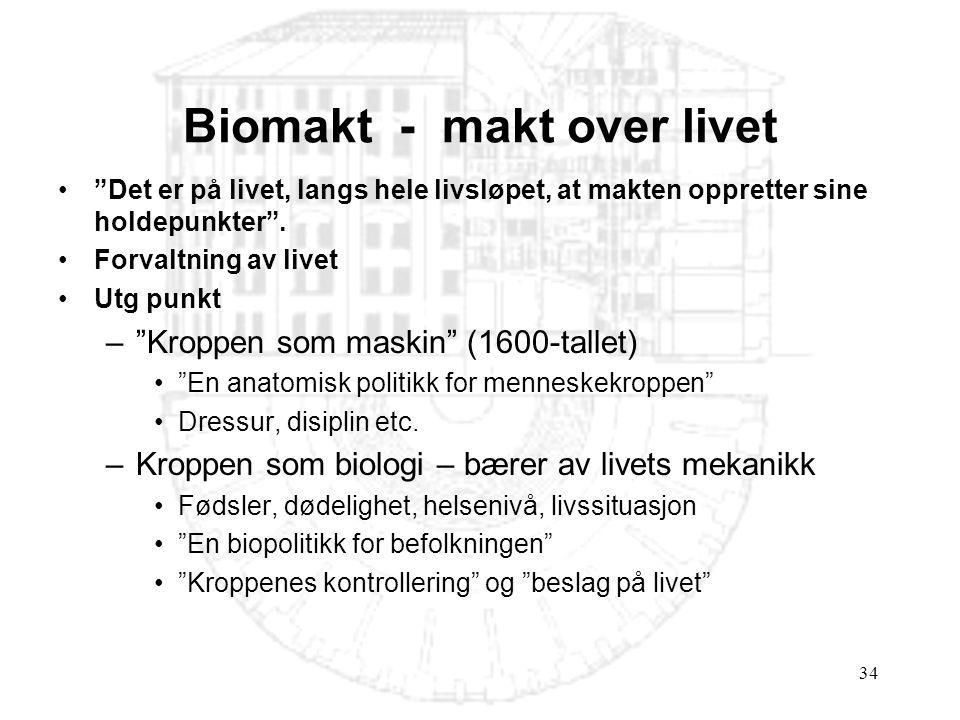 """34 Biomakt - makt over livet •""""Det er på livet, langs hele livsløpet, at makten oppretter sine holdepunkter"""". •Forvaltning av livet •Utg punkt –""""Kropp"""