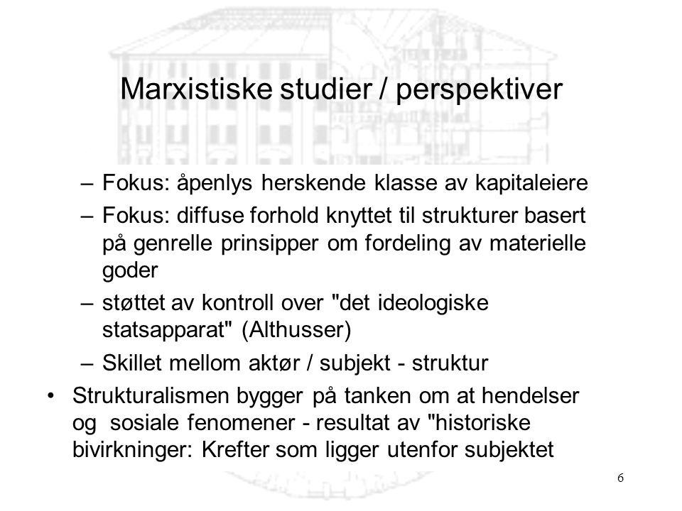 6 –Fokus: åpenlys herskende klasse av kapitaleiere –Fokus: diffuse forhold knyttet til strukturer basert på genrelle prinsipper om fordeling av materi