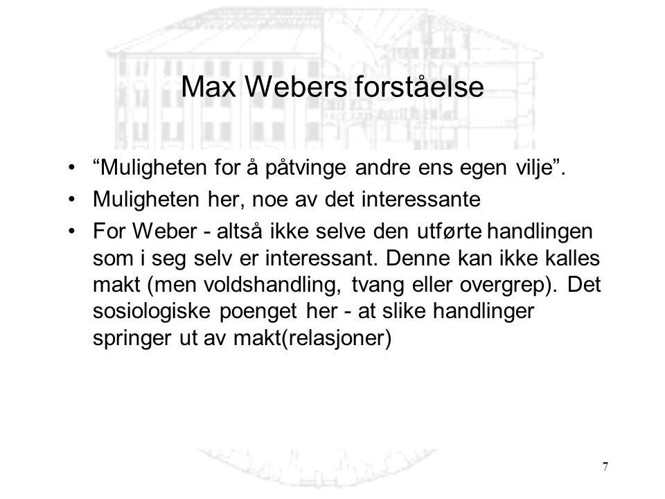 """7 •""""Muligheten for å påtvinge andre ens egen vilje"""". •Muligheten her, noe av det interessante •For Weber - altså ikke selve den utførte handlingen som"""