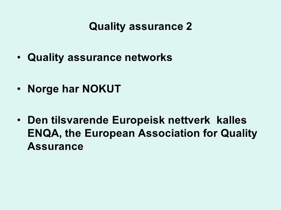 Quality assurance 2 •Quality assurance networks •Norge har NOKUT •Den tilsvarende Europeisk nettverk kalles ENQA, the European Association for Quality