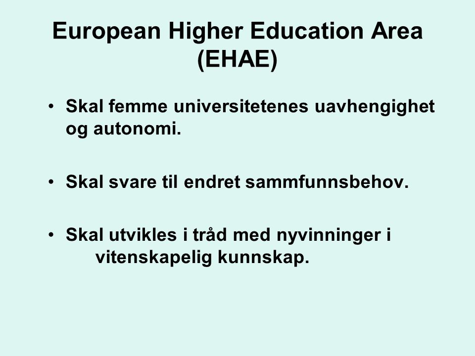 European Higher Education Area (EHAE) •Skal femme universitetenes uavhengighet og autonomi.