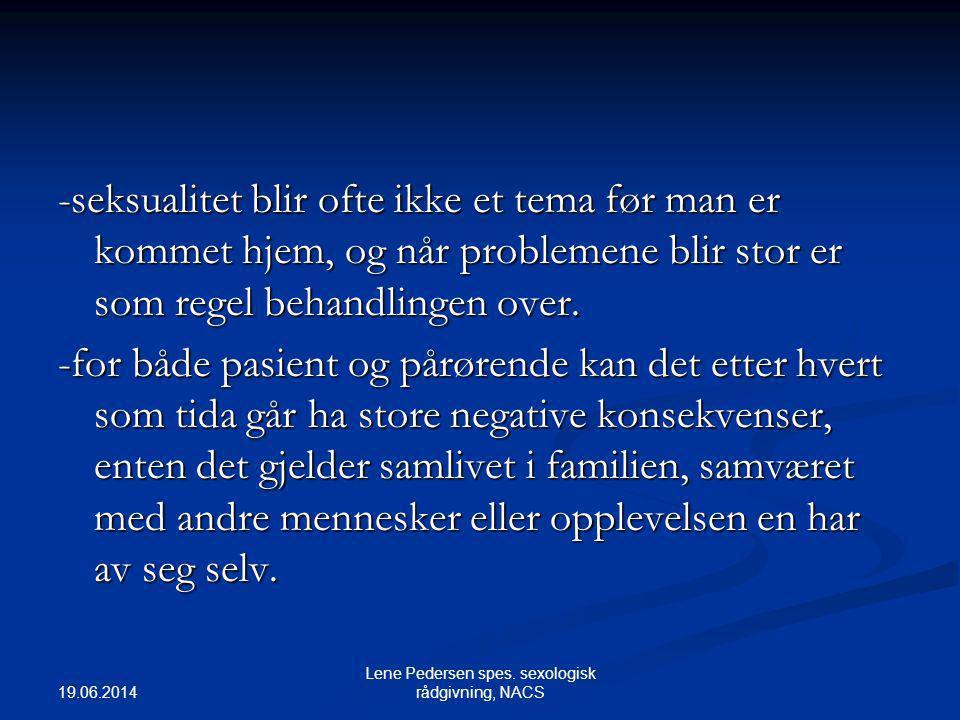 19.06.2014 Lene Pedersen spes. sexologisk rådgivning, NACS -seksualitet blir ofte ikke et tema før man er kommet hjem, og når problemene blir stor er