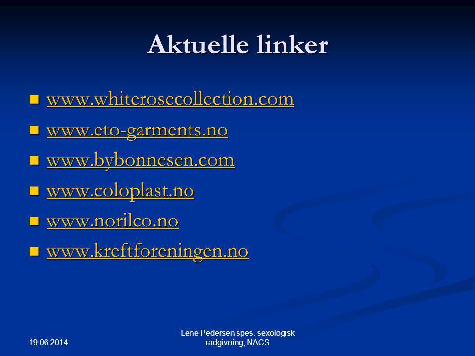 19.06.2014 Lene Pedersen spes. sexologisk rådgivning, NACS Aktuelle linker  www.whiterosecollection.com www.whiterosecollection.com  www.eto-garment