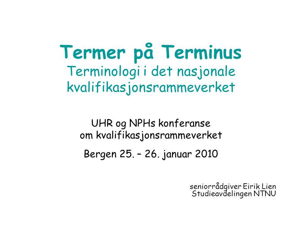 Termer på Terminus Terminologi i det nasjonale kvalifikasjonsrammeverket UHR og NPHs konferanse om kvalifikasjonsrammeverket Bergen 25.