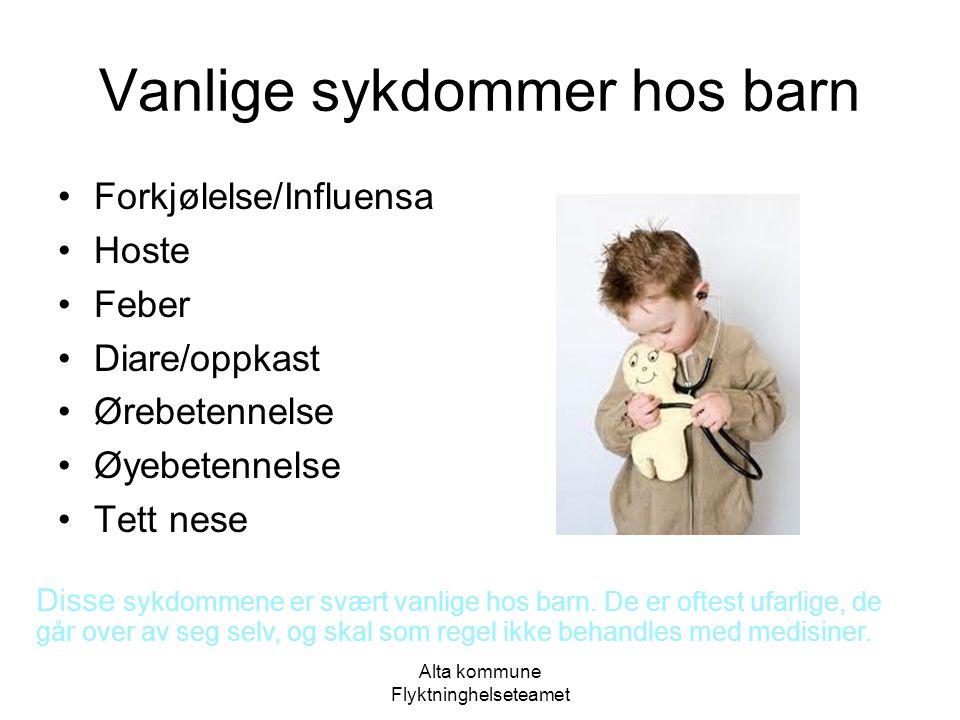 Alta kommune Flyktninghelseteamet Vanlige sykdommer hos barn •Forkjølelse/Influensa •Hoste •Feber •Diare/oppkast •Ørebetennelse •Øyebetennelse •Tett n