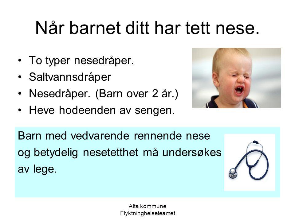 Alta kommune Flyktninghelseteamet Når barnet ditt har tett nese. •To typer nesedråper. •Saltvannsdråper •Nesedråper. (Barn over 2 år.) •Heve hodeenden