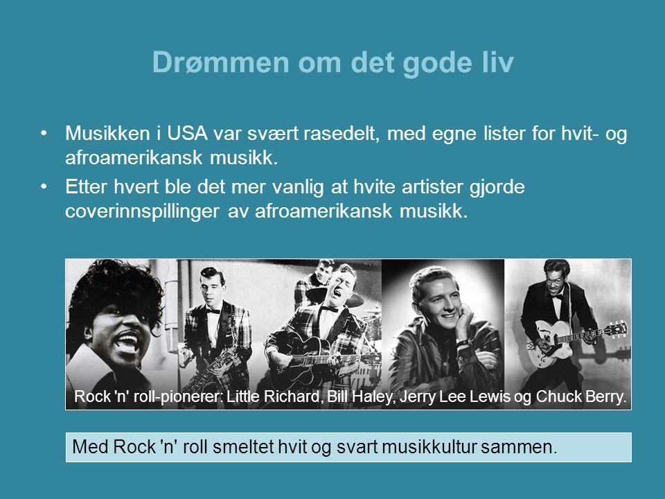 Drømmen om det gode liv •Musikken i USA var svært rasedelt, med egne lister for hvit- og afroamerikansk musikk. •Etter hvert ble det mer vanlig at hvi