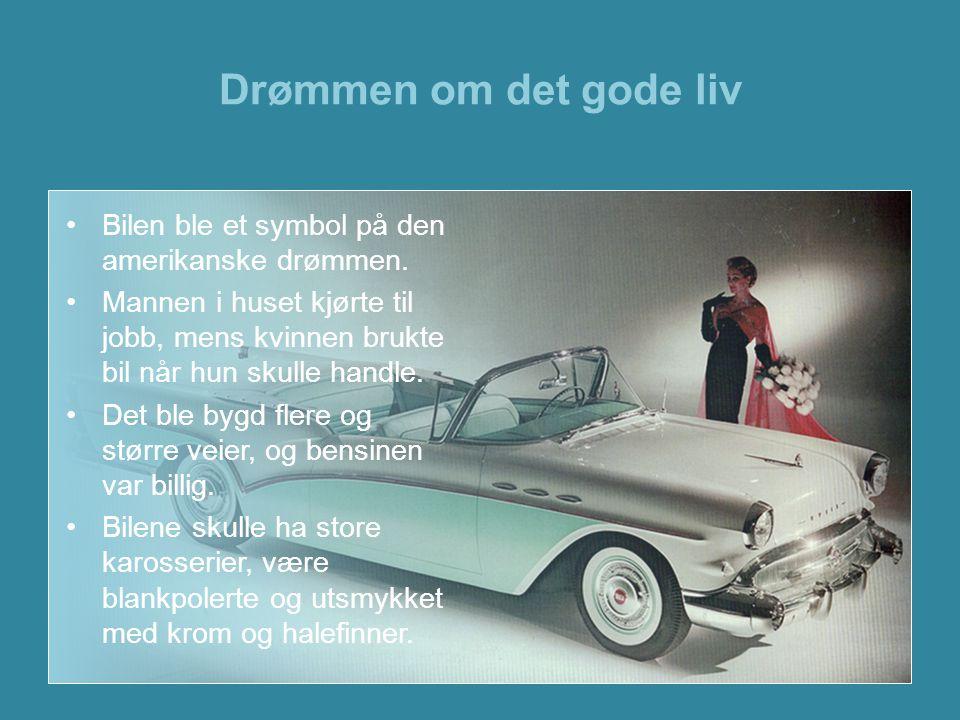 Drømmen om det gode liv •Bilen ble et symbol på den amerikanske drømmen. •Mannen i huset kjørte til jobb, mens kvinnen brukte bil når hun skulle handl
