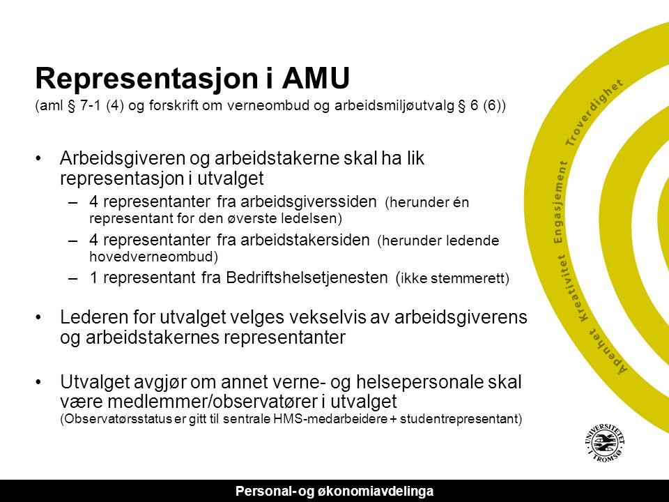 Personal- og økonomiavdelinga Representasjon i AMU (aml § 7-1 (4) og forskrift om verneombud og arbeidsmiljøutvalg § 6 (6)) •Arbeidsgiveren og arbeids