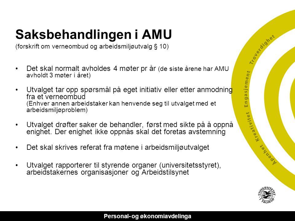 Personal- og økonomiavdelinga Saksbehandlingen i AMU (forskrift om verneombud og arbeidsmiljøutvalg § 10) •Det skal normalt avholdes 4 møter pr år (de