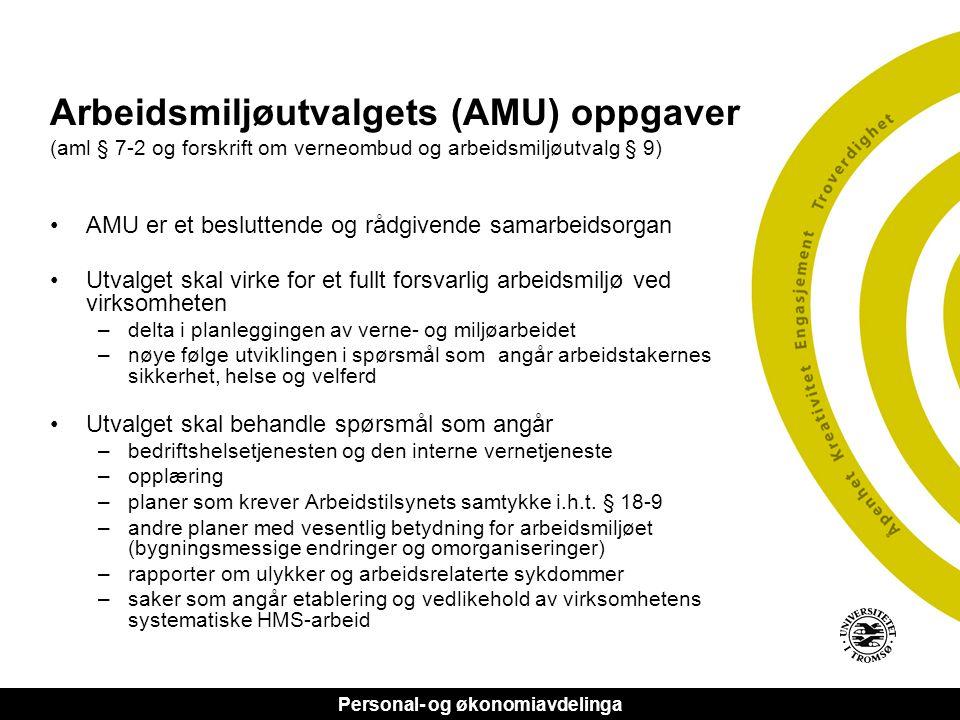 Personal- og økonomiavdelinga Arbeidsmiljøutvalgets (AMU) oppgaver (aml § 7-2 og forskrift om verneombud og arbeidsmiljøutvalg § 9) •AMU er et beslutt
