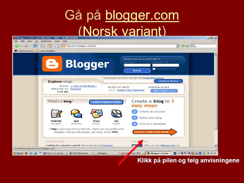 Gå på blogger.com (Norsk variant)blogger.comNorsk variant Klikk på pilen og følg anvisningene